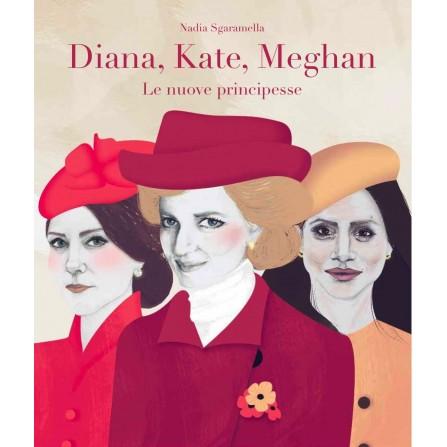 Diana, Kate, Meghan. Le nuove principesse