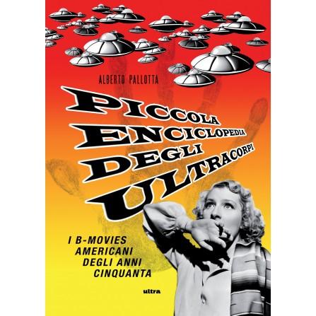 Piccola enciclopedia degli ultracorpi. Dizionario dei B-movies americani degli anni Cinquanta