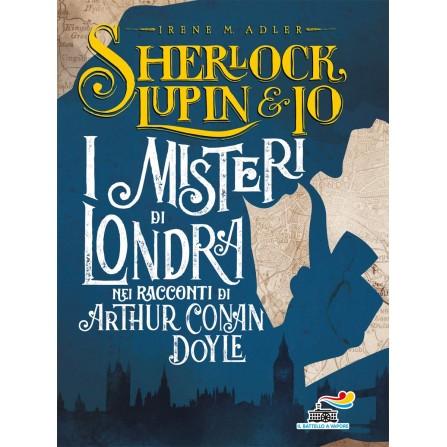 I misteri di Londra nei racconti di Arthur Conan Doyle  (Sherlock, Lupin & Io)